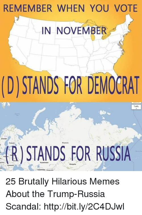 Memes, Http, and Russia: REMEMBER WHEN YOU VOTE  IN NOVEMBER  DJSTANDS FOR DEMOERAT  Traffie  R)STANDS FOR RUSSIA  Kasta 25 Brutally Hilarious Memes About the Trump-Russia Scandal: http://bit.ly/2C4DJwl