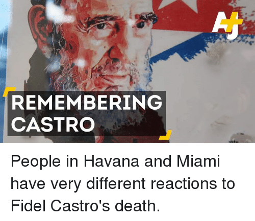 Memes, Fidel Castro, and 🤖: REMEMBERING  CASTRO People in Havana and Miami have very different reactions to Fidel Castro's death.