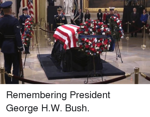 George H. W. Bush, Bush, and President: Remembering President George H.W. Bush.