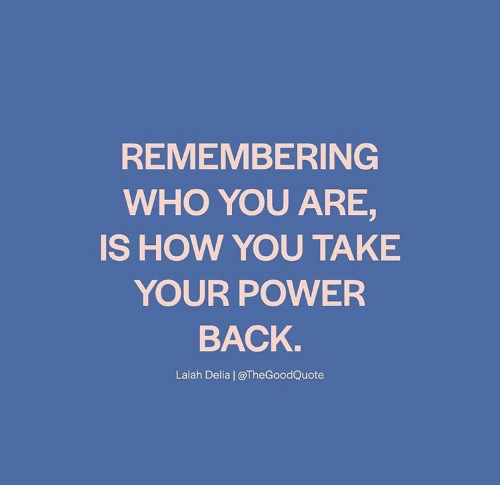 Remembering: REMEMBERING  WHO YOU ARE,  IS HOW YOU TAKE  YOUR POWER  ВАCK.  Lalah Delia | @TheGoodQuote
