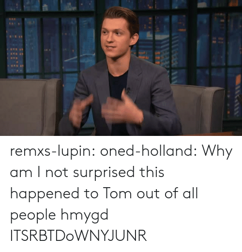 Tumblr, Blog, and Com: remxs-lupin:  oned-holland: Why am I not surprised this happened to Tom out of all people  hmygd ITSRBTDoWNYJUNR