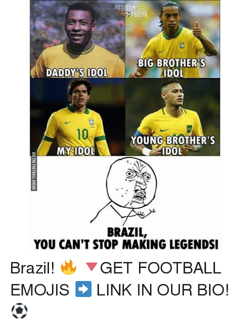 idole: RENA  BIG BROTHER'S  ADOL  DADDY'S IDOL  10  MYIDOL  YOUNG BROTHER'S  BRAZIL,  YOU CAN'T STOP MAKING LEGENDS! Brazil! 🔥 🔻GET FOOTBALL EMOJIS ➡️ LINK IN OUR BIO! ⚽️