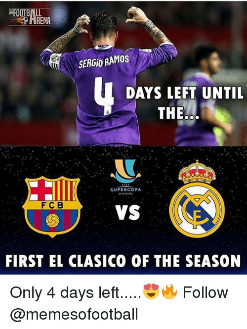 Memes, 🤖, and El Clasico: RENA  SERGIO RAM0S  DAYS LEFT UNTIL  THE  SUPERCOPA  FC B  V$  FIRST EL CLASICO OF THE SEASON Only 4 days left.....😍🔥 Follow @memesofootball