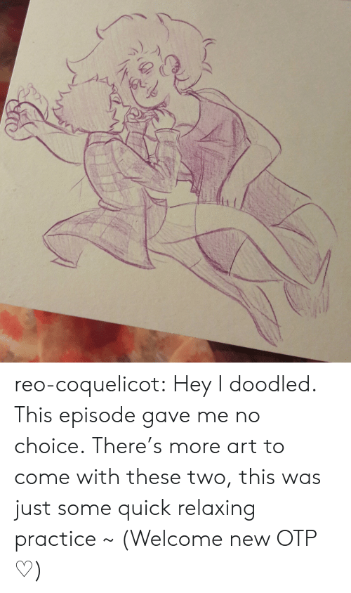 OTP: reo-coquelicot:  Hey I doodled. This episode gave me no choice. There's more art to come with these two, this was just some quick relaxing practice ~ (Welcome new OTP ♡)
