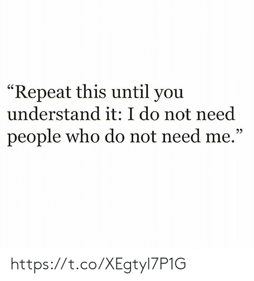 """Memes, 🤖, and Who: """"Repeat this until you  understand it: I do not need  people who do not need me."""" https://t.co/XEgtyl7P1G"""