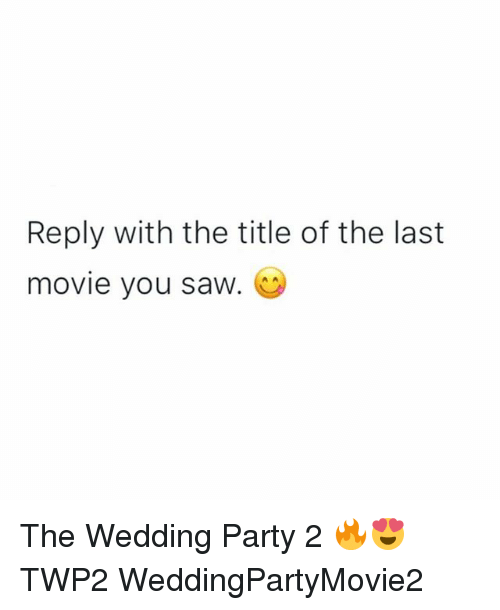 Memes, Party, and Saw: Reply with the title of the last  move you saw. The Wedding Party 2 🔥😍 TWP2 WeddingPartyMovie2