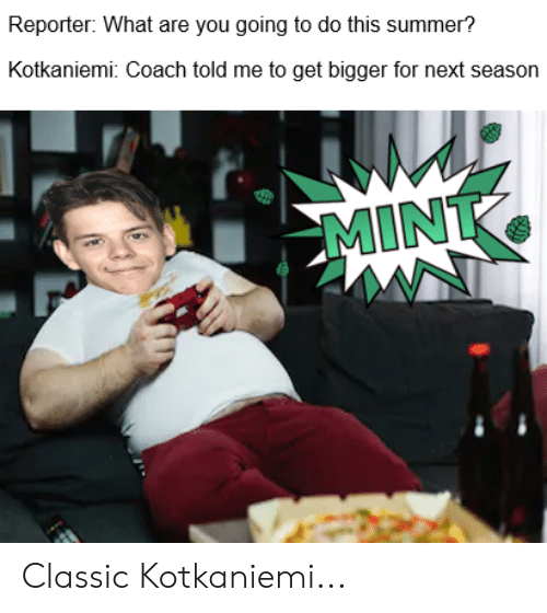 National Hockey League (NHL), Summer, and Coach: Reporter: What are you going to do this summer?  Kotkaniemi: Coach told me to get bigger for next season  MINT Classic Kotkaniemi...