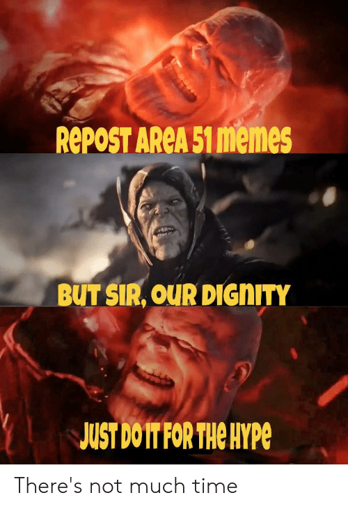 Hype, Memes, and Reddit: REPOST AREA 51 memes  BUT SIR, OUR DIGNITY  JUST DOIT FOR THe HYPe There's not much time
