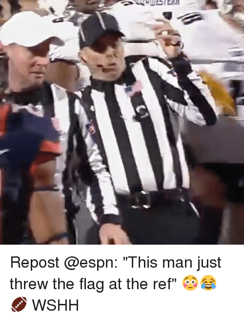 "Espn, Memes, and Wshh: Repost @espn: ""This man just threw the flag at the ref"" 😳😂🏈 WSHH"