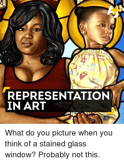 Memes, Windows, and Glasses: REPRESENTATION  IN ART What do you picture when you think of a stained glass window? Probably not this.