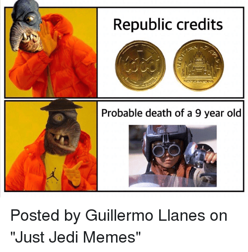 "Jedi, Memes, and Star Wars: Republic credits  Probable death of a 9 year old Posted by Guillermo Llanes on ""Just Jedi Memes"""