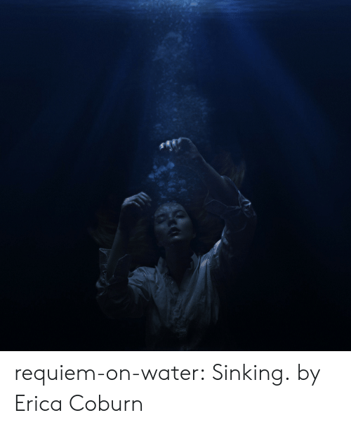 Tumblr, Blog, and Flickr: requiem-on-water:  Sinking. by  Erica Coburn