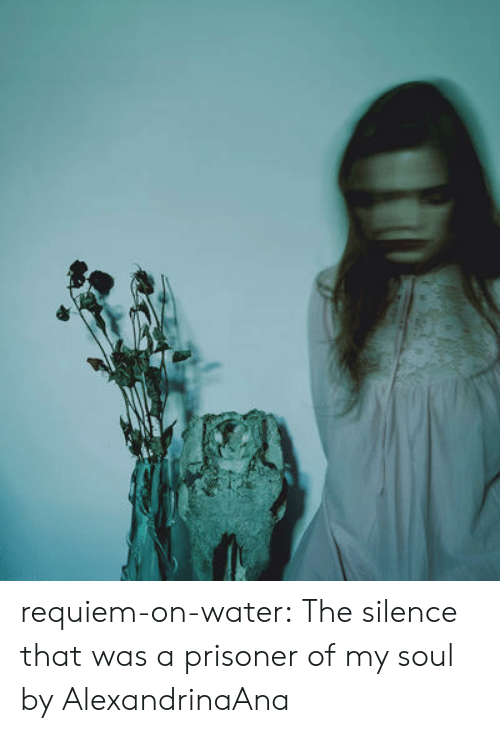 Tumblr, Blog, and Deviantart: requiem-on-water:  The silence that was a prisoner of my soul by AlexandrinaAna