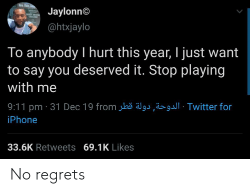 anybody: Rere. Thert.  Jaylonn©  @htxjaylo  To anybody I hurt this year, I just want  to say you deserved it. Stop playing  with me  9:11 pm · 31 Dec 19 from jbö älgs,ä>· Twitter for  iPhone  33.6K Retweets 69.1K Likes No regrets