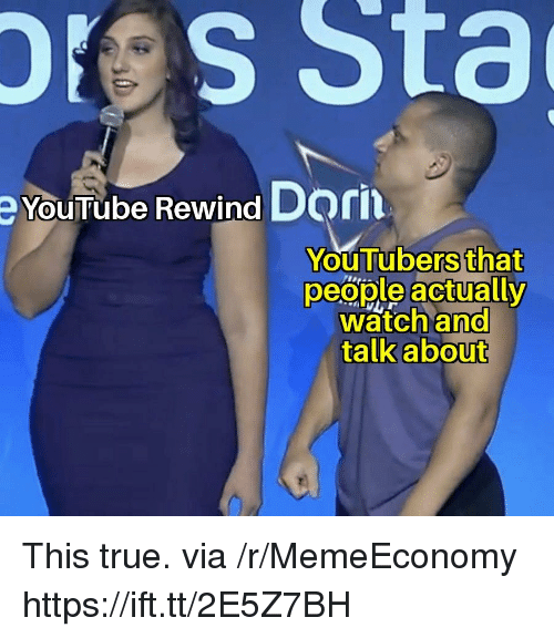 True, youtube.com, and Watch: res  Sta  e YouTube Rewind Dorin  YouTubers that  peaple actually  watch and  talk about This true. via /r/MemeEconomy https://ift.tt/2E5Z7BH