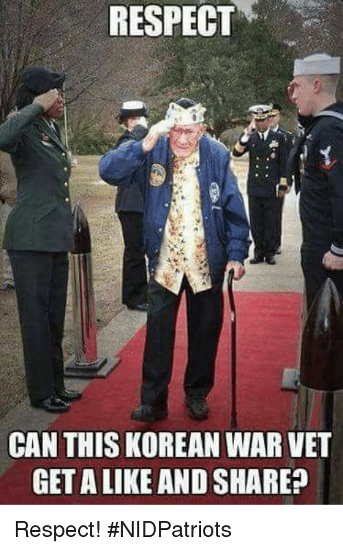 Memes, Respect, and Korean: RESPECT  CAN THIS KOREAN WAR VET  GET A LIKE AND SHARE? Respect! #NIDPatriots
