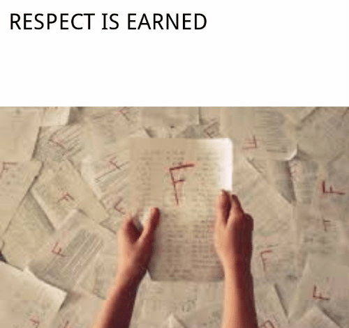 Respect and Earned: RESPECT IS EARNED