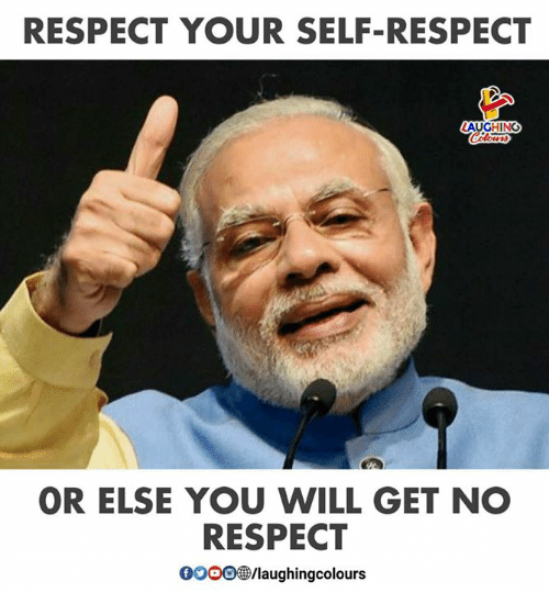 Gooo, Respect, and Indianpeoplefacebook: RESPECT YOUR SELF-RESPECT  AUGHING  OR ELSE YOU WILL GET NO  RESPECT  GOOO /laughingcolours