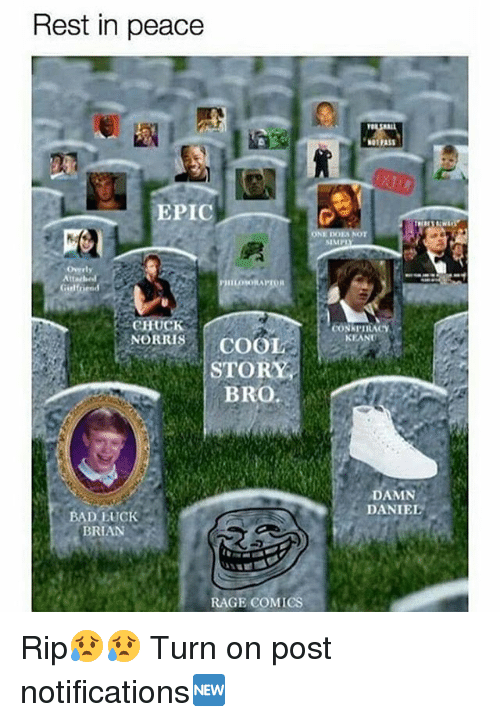 Bad, Memes, and Damn Daniel: Rest in peace  NOTFAS  EPIC  SIMP  Overly  ILOSORAPTOR  CHUCK  NORRISCOO  CoNkpIRACY  KEAN  STORY  BRO  DAMN  DANIEL  BAD LUCK  BRIAN  RAGE COMICS Rip😥😥 Turn on post notifications🆕