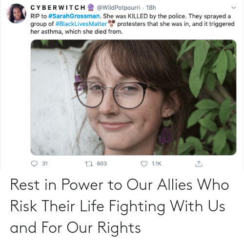 risk: Rest in Power to Our Allies Who Risk Their Life Fighting With Us and For Our Rights