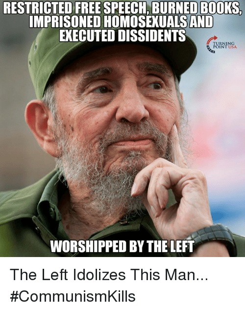Communismkills: RESTRICTED FREE SPEECH, BURNED BOOKS,  IMPRISONED HOMOSEXUALSAND  EXECUTED DISSIDENTS  TURNING  POINT USA  WORSHIPPED BY THE LEFT The Left Idolizes This Man... #CommunismKills