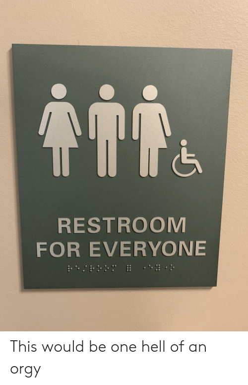 Funny, Orgy, and Hell: RESTROOM  FOR EVERYONE This would be one hell of an orgy