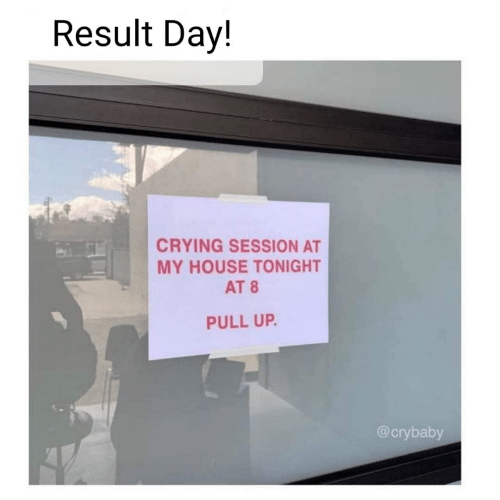 House: Result Day!  CRYING SESSION AT  MY HOUSE TONIGHT  AT 8  PULL UP.  @crybaby