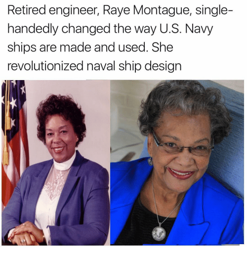 Memes, Design, and 🤖: Retired engineer, Raye Montague, single-  handedly changed the way U.S. Navy  ships are made and used. She  revolutionized naval ship design