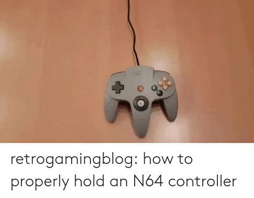 n64: retrogamingblog: how to properly hold an N64 controller