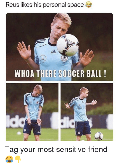Soccer, Sports, and Space: Reus likes his personal space  WHOA THERE SOCCER BALL! Tag your most sensitive friend 😂👇