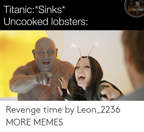 Revenge: Revenge time by Leon_2236 MORE MEMES