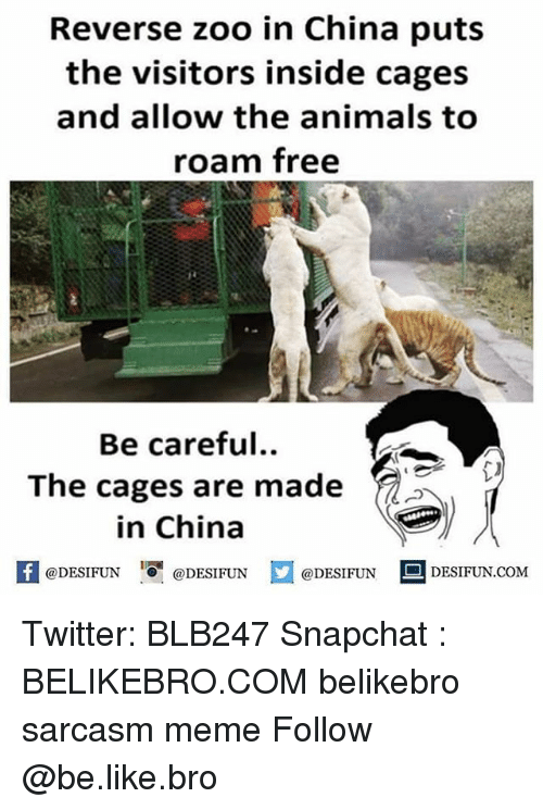 Animals, Be Like, and Meme: Reverse zoo in China puts  the visitors inside cages  and allow the animals to  roam free  Be careful..  The cages are made z  in China  困@DESIFUN 1可@DESIFUN @DESIFUN DESIFUN.COM Twitter: BLB247 Snapchat : BELIKEBRO.COM belikebro sarcasm meme Follow @be.like.bro