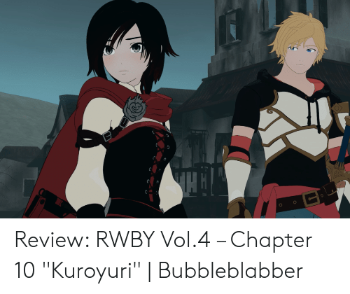 "Rwby, Review, and Chapter: Review: RWBY Vol.4 – Chapter 10 ""Kuroyuri"" 