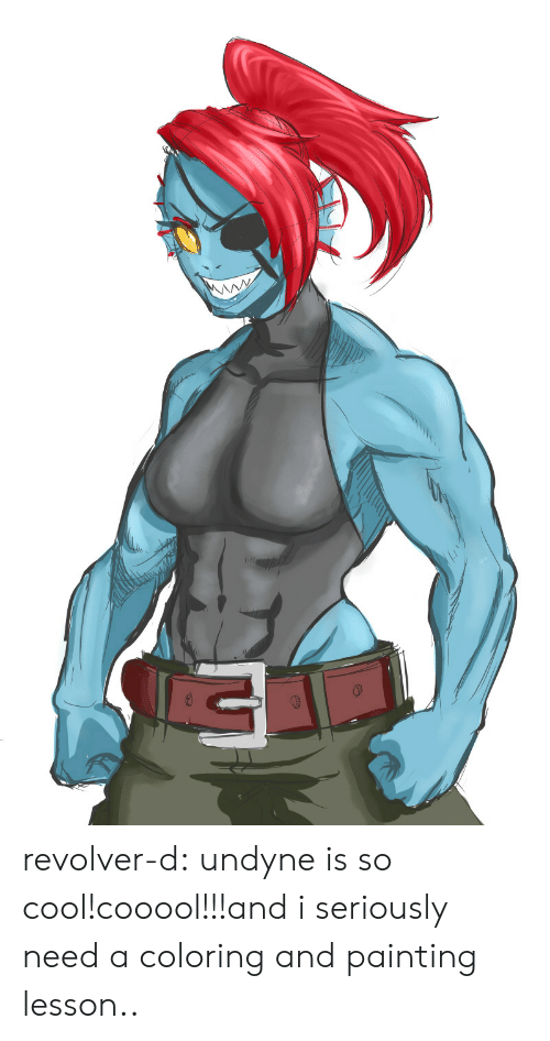 Tumblr, Blog, and Cool: revolver-d:  undyne is so cool!cooool!!!and i seriously need a coloring and painting lesson..