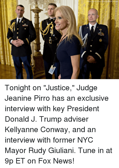 """Giuliani: rew Harrer/  ages Tonight on """"Justice,"""" Judge Jeanine Pirro has an exclusive interview with key President Donald J. Trump adviser Kellyanne Conway, and an interview with former NYC Mayor Rudy Giuliani. Tune in at 9p ET on Fox News!"""
