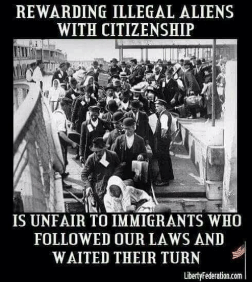 Memes, Aliens, and 🤖: REWARDING ILLEGAL ALIENS  WITH CITIZENSHIP  IS UNFAIR TO IMMIGRANTS WHO  FOLLOWED OUR LAWS AND  WAITED THEIR TURN  LibertyFederation.com