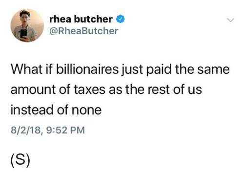 Taxes, Butcher, and Rest: rhea butcher  RheaButcher  What if billionaires just paid the same  amount of taxes as the rest of us  instead of none  8/2/18, 9:52 PM (S)