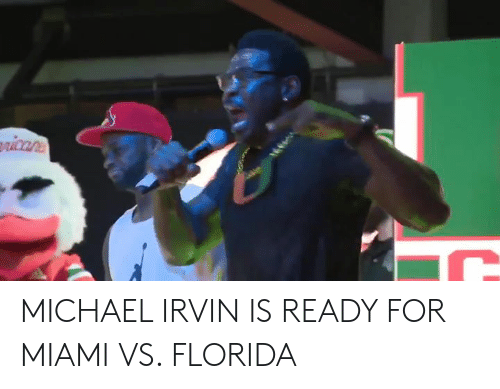Florida, Michael, and Miami: ricans MICHAEL IRVIN IS READY FOR MIAMI VS. FLORIDA