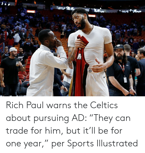 """Sports, Celtics, and Sports Illustrated: Rich Paul warns the Celtics about pursuing AD: """"They can trade for him, but it'll be for one year,"""" per Sports Illustrated"""