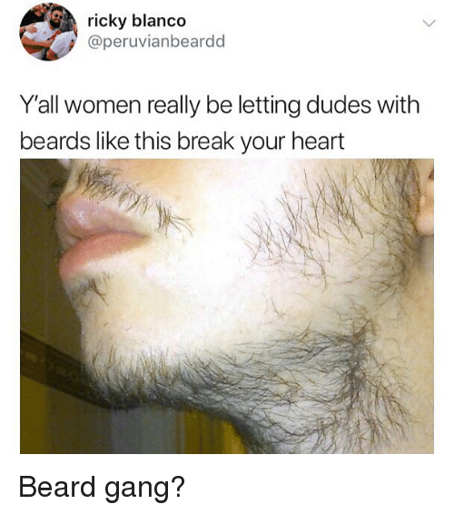 Beard, Memes, and Gang: ricky blanco  @peruvianbeardd  Y'all women really be letting dudes with  beards like this break your heart Beard gang?