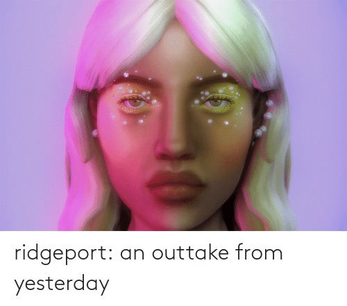 A: ridgeport:  an outtake from yesterday