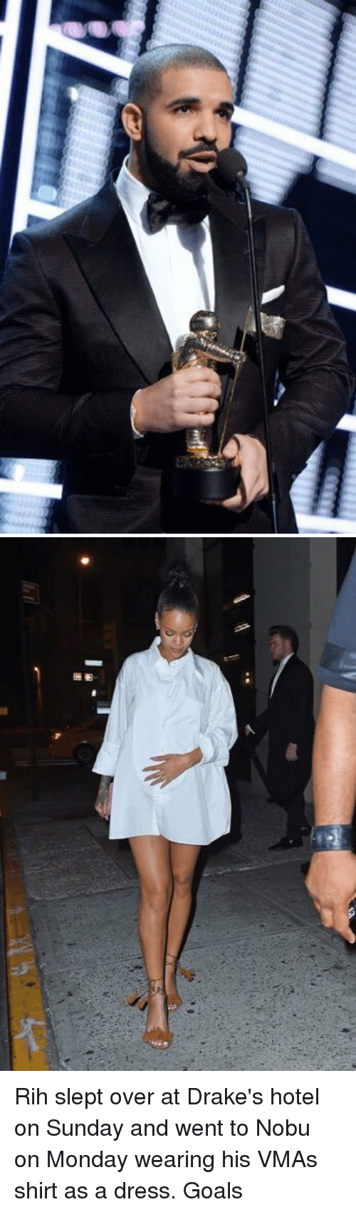 Drake, Goals, and Mondays: rif   周團 Rih slept over at Drake's hotel on Sunday and went to Nobu on Monday wearing his VMAs shirt as a dress. Goals