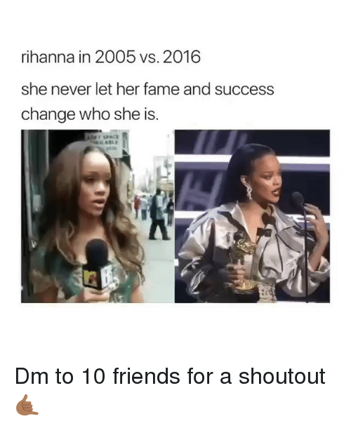 Friends, Memes, and Rihanna: rihanna in 2005 vs. 2016  she never let her fame and success  change who she is. Dm to 10 friends for a shoutout 🤙🏾