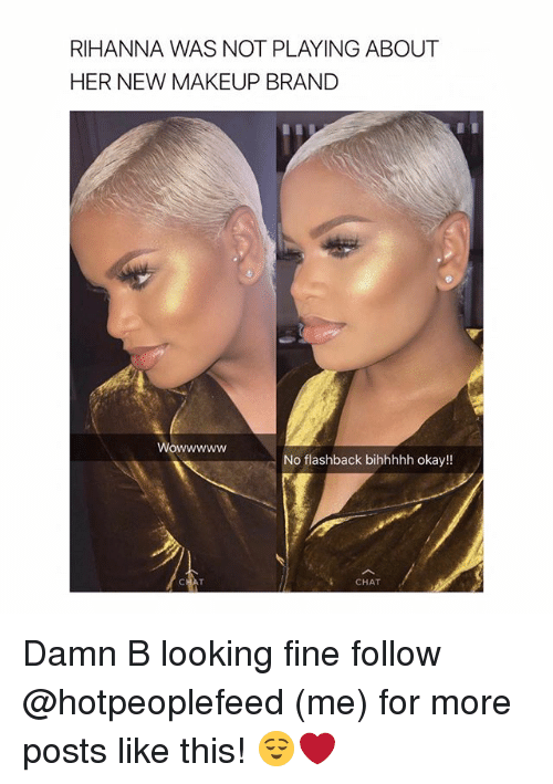 branding: RIHANNA WAS NOT PLAYING ABOUT  HER NEW MAKEUP BRAND  Wowwwww  No flashback bihhhhh okay!!  CHAT Damn B looking fine follow @hotpeoplefeed (me) for more posts like this! 😌❤️