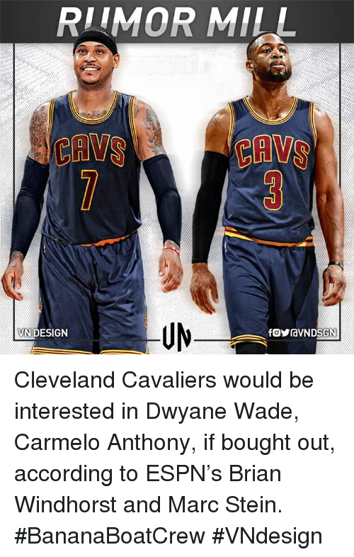 Carmelo Anthony, Cavs, and Cleveland Cavaliers: RIIMOR MILL  CAYS  CAVS  VN DESIGN Cleveland Cavaliers would be interested in Dwyane Wade, Carmelo Anthony, if bought out, according to ESPN's Brian Windhorst and Marc Stein. #BananaBoatCrew  #VNdesign