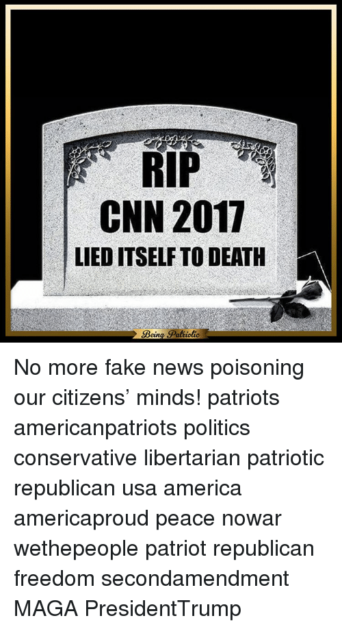 Politeism: RIP  CNN 2017  LIED ITSELF TO DEATH  Pat iotic  eun No more fake news poisoning our citizens' minds! patriots americanpatriots politics conservative libertarian patriotic republican usa america americaproud peace nowar wethepeople patriot republican freedom secondamendment MAGA PresidentTrump
