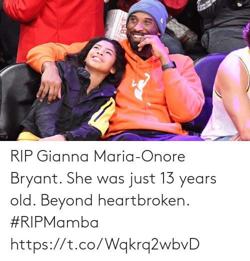 beyond: RIP Gianna Maria-Onore Bryant. She was just 13 years old. Beyond heartbroken. #RIPMamba https://t.co/Wqkrq2wbvD