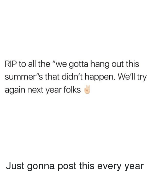 """Happenes: RIP to all the """"we gotta hang out this  summer's that didn't happen. Well try  again next year folks Just gonna post this every year"""