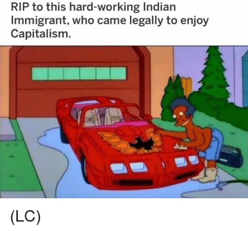 Memes, Capitalism, and Indian: RIP to this hard-working Indian  Immigrant, who came legally to enjoy  Capitalism. (LC)