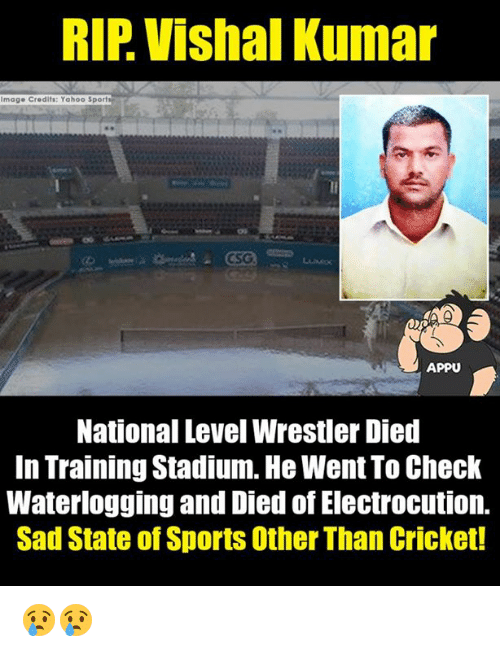 Memes, Sports, and Cricket: RIP Vishal Kumar  Image Credits: Yahoo Sports  CSG  APPU  National Level Wrestler Died  In Training Stadium. He Went To Check  Waterlogging and Died of Electrocution.  Sad State of Sports Other Than Cricket! 😢😢